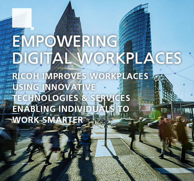 EMPOWERING DIGITAL WORKPLACES RICOH IMPROVES WORKPLACES USING INNOVATIVE TECHNOLOGIES & SERVICES ENABLING INDIVIDUALS TO WORK SMARTER